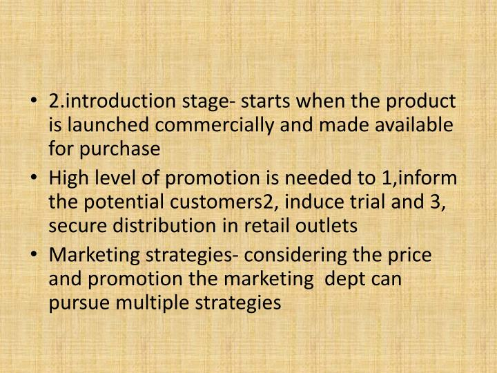 2.introduction stage- starts when the product is launched commercially and made available for purchase