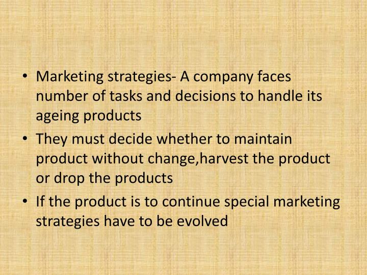 Marketing strategies- A company faces number of tasks and decisions to handle its ageing products