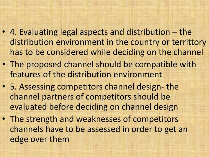 4. Evaluating legal aspects and distribution – the distribution environment in the country or territtory has to be considered while deciding on the channel
