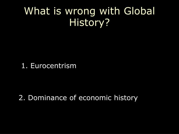 What is wrong with Global History?