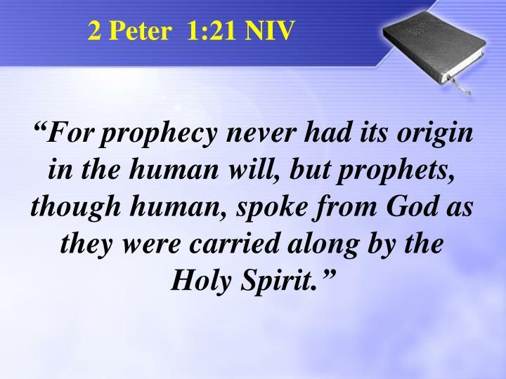 2 Peter  1:21 NIV