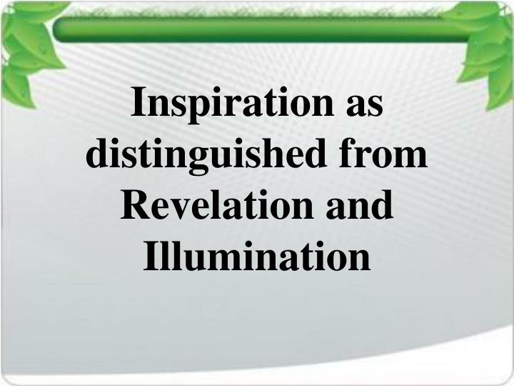 Inspiration as distinguished from Revelation and Illumination
