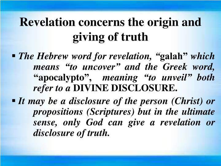 Revelation concerns the origin and giving of truth