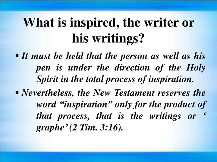 What is inspired, the writer or his writings?