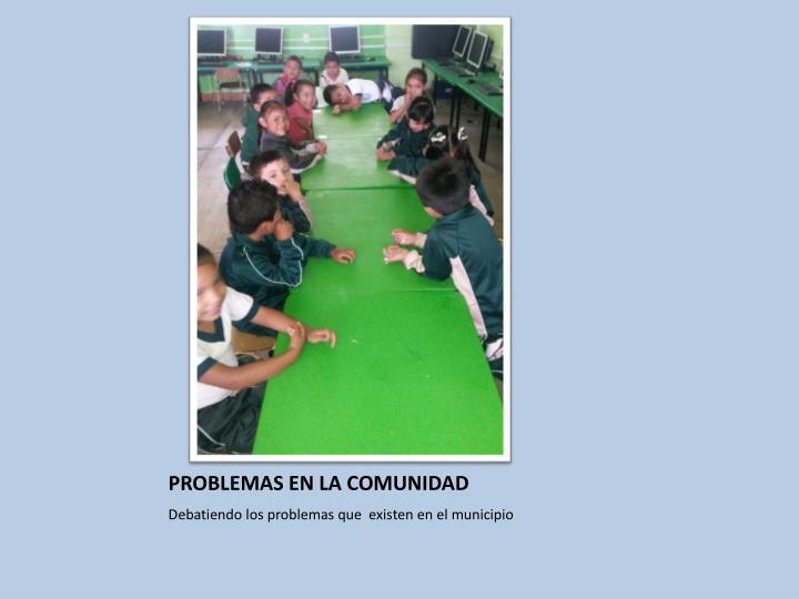 PROBLEMAS EN LA COMUNIDAD