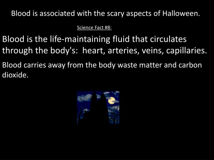 Blood is associated with the scary aspects of Halloween.