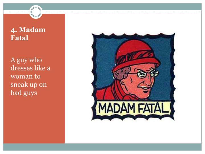 4. Madam Fatal