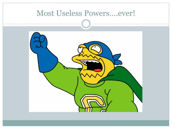 Most useless powers ever