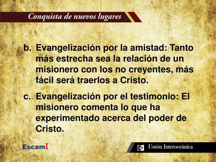 Evangelización por la amistad: Tanto más estrecha sea la relación de un misionero con los no creyentes, más fácil será traerlos a Cristo.
