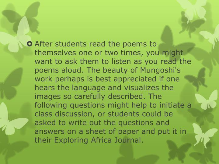 After students read the poems to themselves one or two times, you might want to ask them to listen as you read the poems aloud. The beauty of