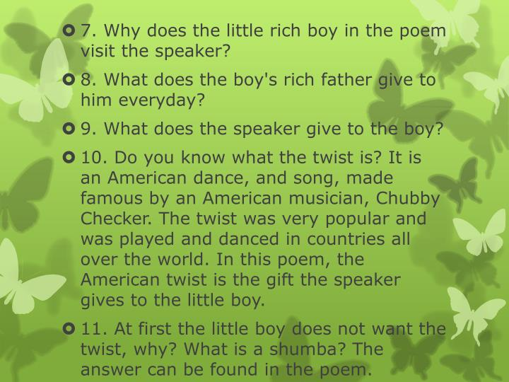 7. Why does the little rich boy in the poem visit the speaker?