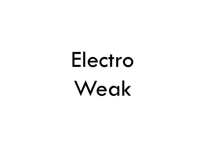 Electro Weak