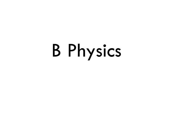 B Physics