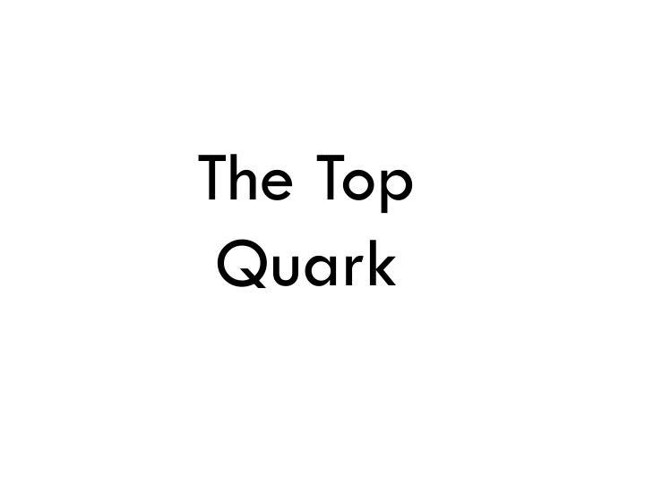 The Top Quark