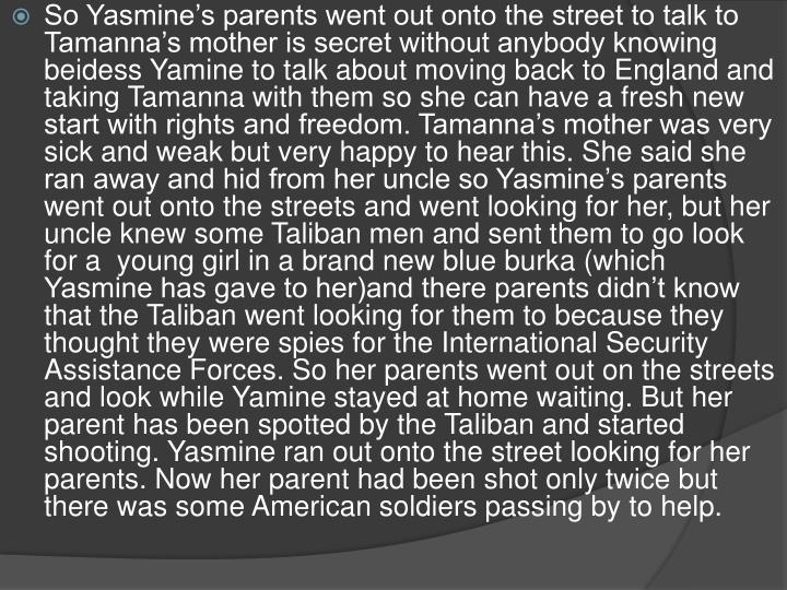 So Yasmine's parents went out onto the street to talk to Tamanna's mother is secret without anybody knowing