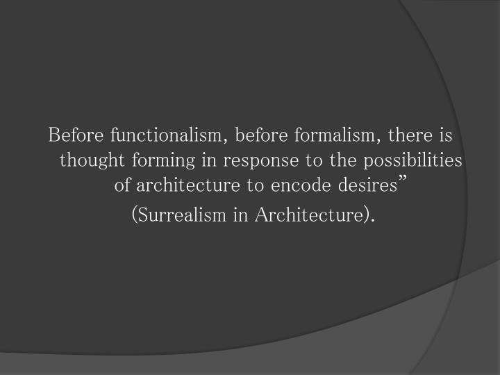 Before functionalism, before formalism, there is thought forming in response to the possibilities of architecture to encode desires""