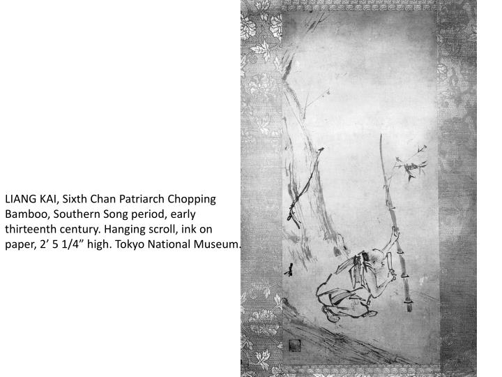 "LIANG KAI, Sixth Chan Patriarch Chopping Bamboo, Southern Song period, early thirteenth century. Hanging scroll, ink on paper, 2' 5 1/4"" high. Tokyo National Museum."