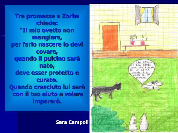 Tre promesse a Zorba chiede: