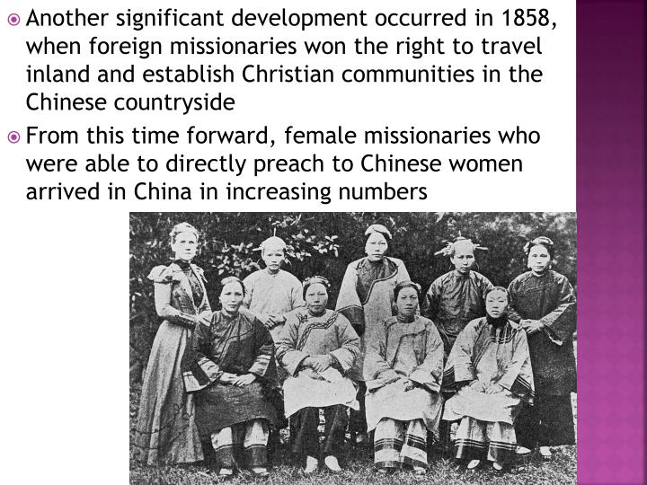 Another significant development occurred in 1858, when foreign missionaries won the right to travel inland and establish Christian communities in the Chinese countryside