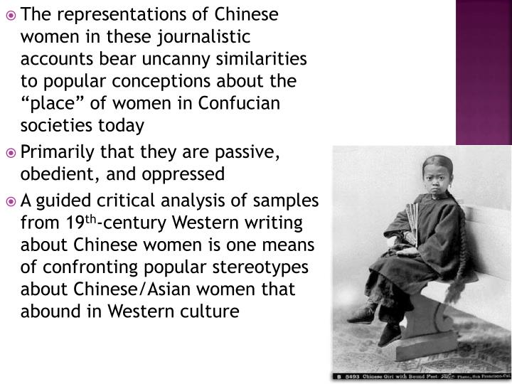 "The representations of Chinese women in these journalistic accounts bear uncanny similarities to popular conceptions about the ""place"" of women in Confucian societies today"