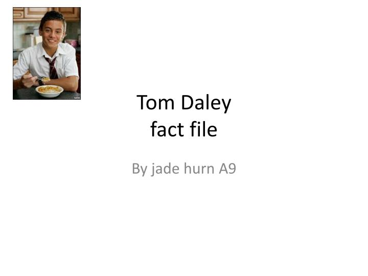 Tom daley fact file