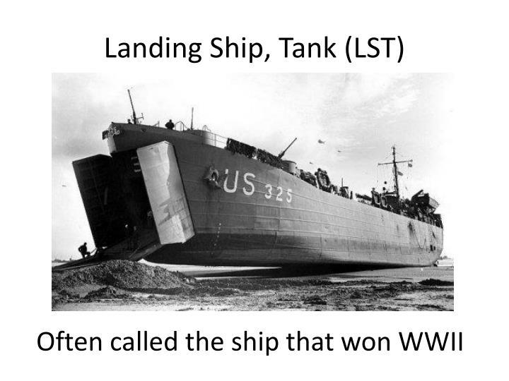 Landing Ship, Tank (LST)