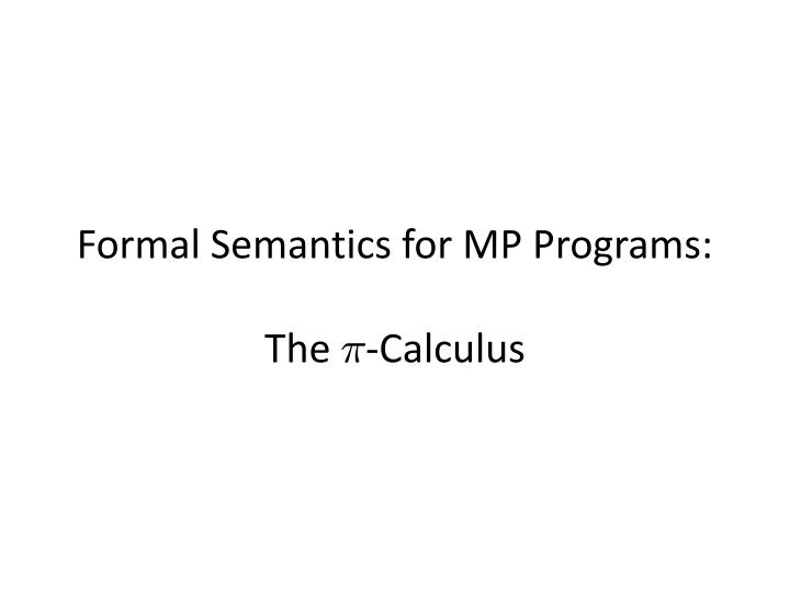 Formal Semantics for MP Programs: