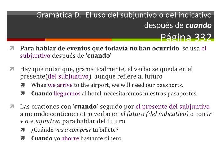 Gramática D.  El uso del subjuntivo o del indicativo después de