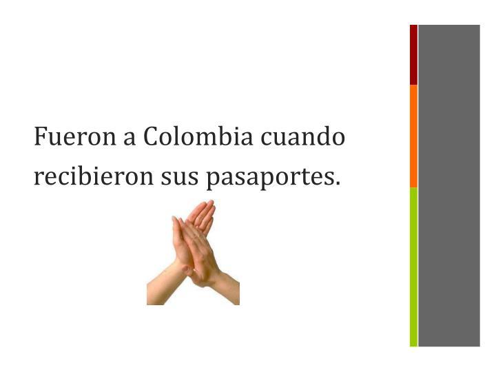 Fueron a Colombia cuando recibieron sus pasaportes.