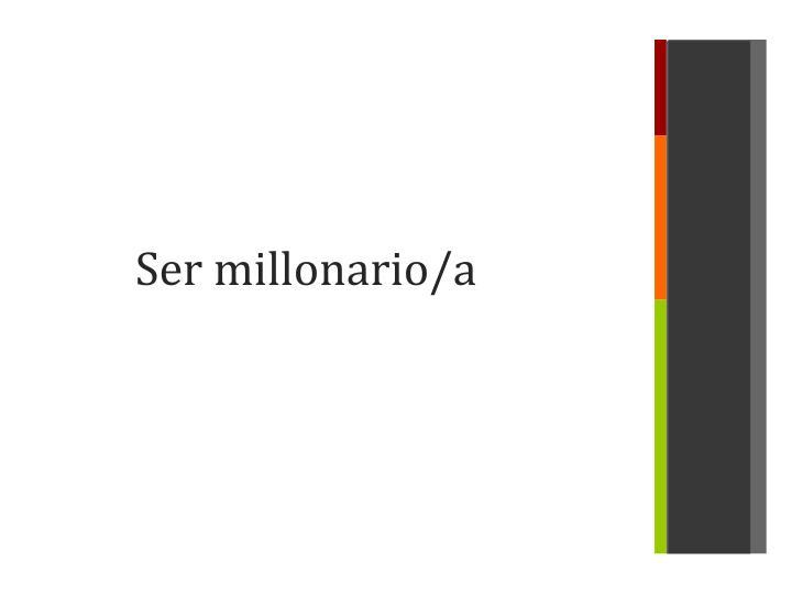 Ser millonario/a