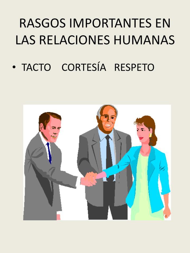 RASGOS IMPORTANTES EN LAS RELACIONES HUMANAS