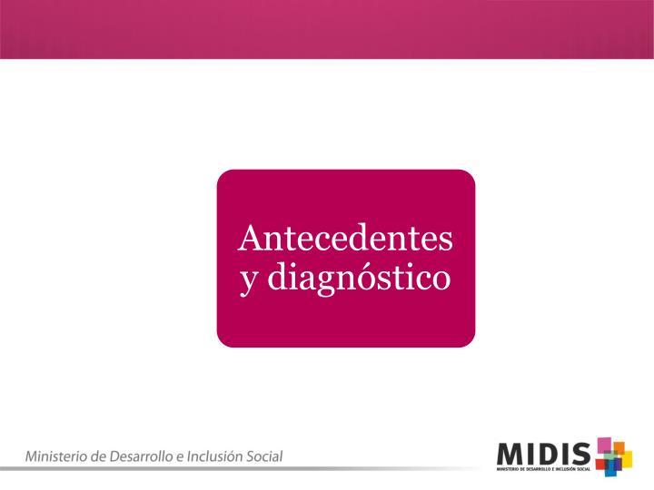 Antecedentes y diagnóstico