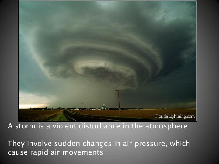 A storm is a violent disturbance in the atmosphere.