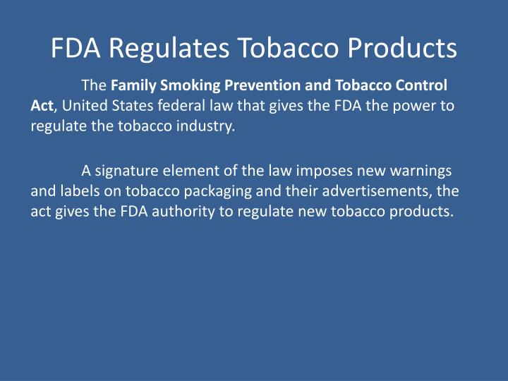 FDA Regulates Tobacco Products