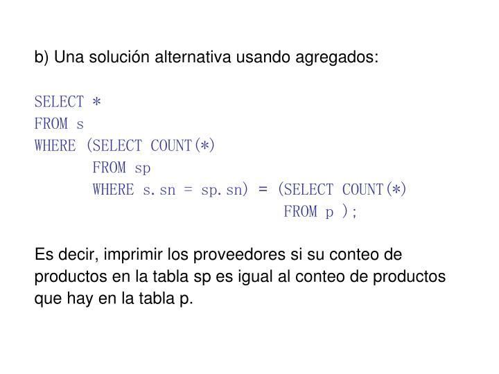 b) Una solución alternativa usando agregados:
