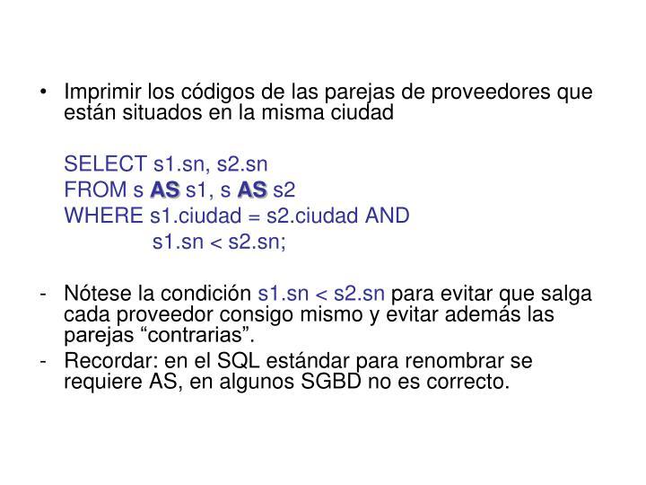Imprimir los códigos de las parejas de proveedores que están situados en la misma ciudad