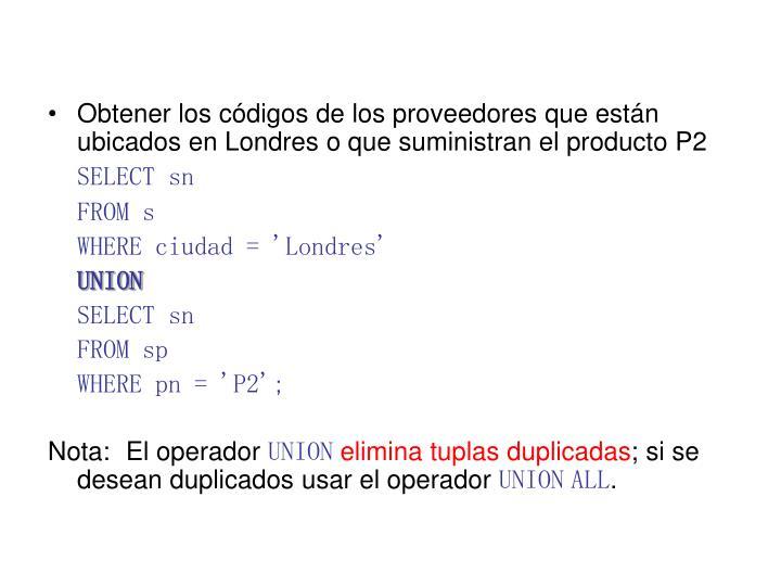 Obtener los códigos de los proveedores que están ubicados en Londres o que suministran el producto P2