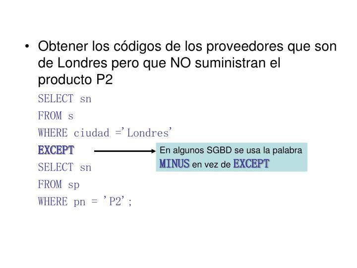 Obtener los códigos de los proveedores que son de Londres pero que NO suministran el producto P2