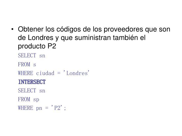 Obtener los códigos de los proveedores que son de Londres y que suministran también el producto P2