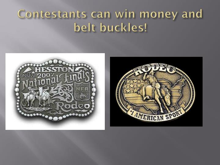 Contestants can win money and belt buckles!