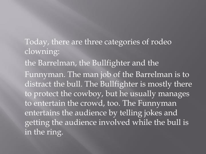 Today, there are three categories of rodeo clowning: