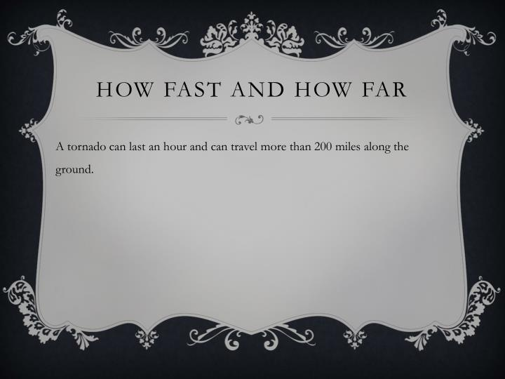 How fast and how far