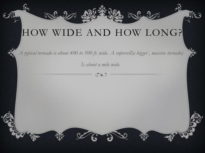 HOW WIDE AND HOW LONG?