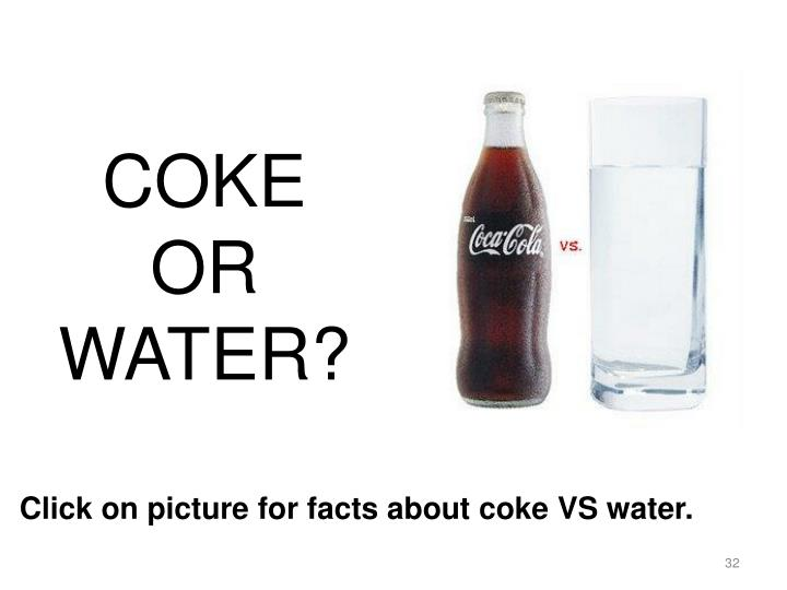 COKE OR WATER?