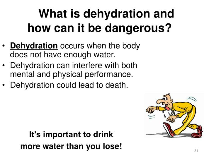 What is dehydration and how can it be dangerous?