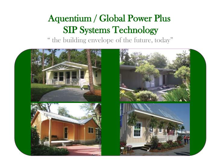 Aquentium global power plus sip systems technology the building envelope of the future today
