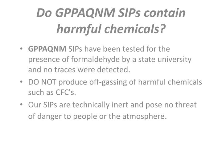 Do GPPAQNM SIPs contain harmful chemicals?