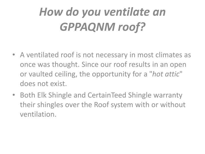 How do you ventilate an GPPAQNM roof?