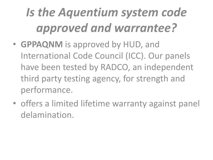Is the Aquentium system code approved and warrantee?