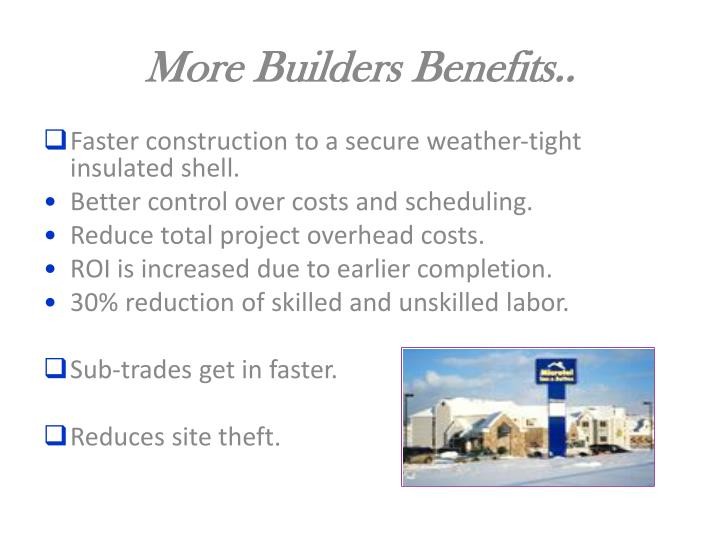 More Builders Benefits..